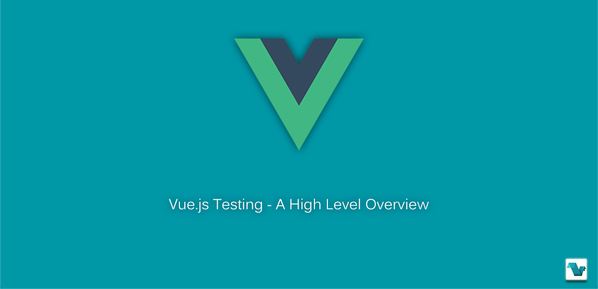 Vue js Testing: A High Level Overview - Vue js Feed