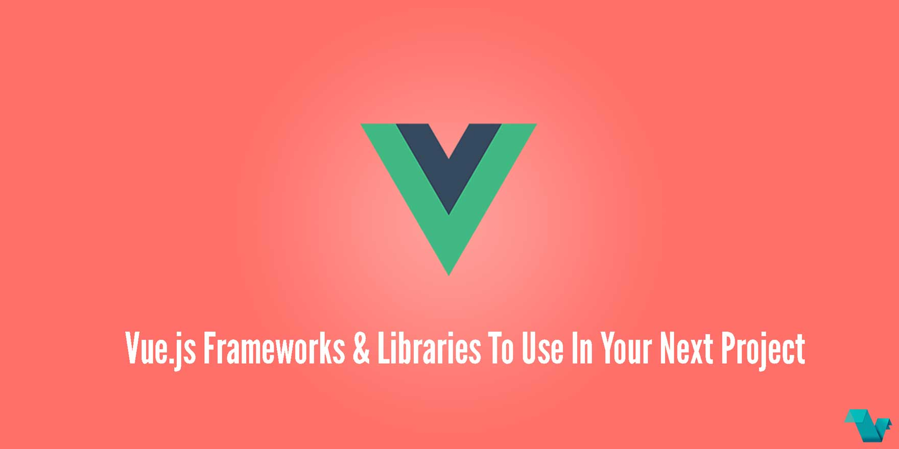 Vue js Frameworks & Libraries to use in your next project